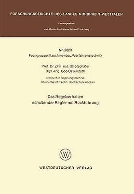 Das Regelverhalten schaltender Regler mit Rckfhrung by Schfer & Otto