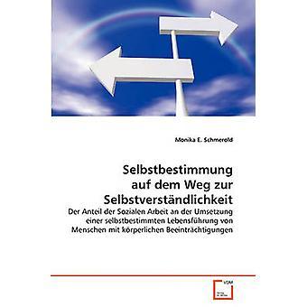 Selbstbestimmung auf dem Weg zur Selbstverstndlichkeit by Schmerold & Monika E.