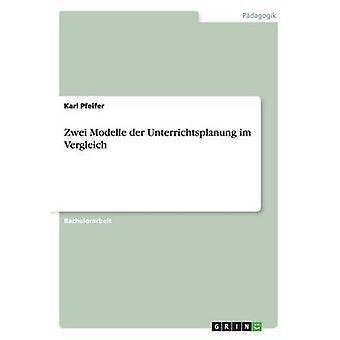 Zwei Modelle Der Unterrichtsplanung Im Vergleich by Pfeifer & Karl