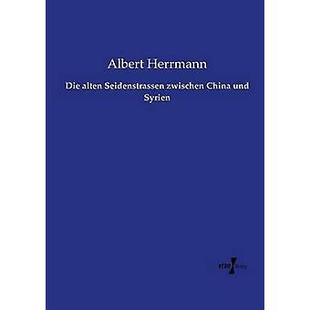 Die alten Seidenstrassen zwischen China und Syrien by Herrmann & Albert