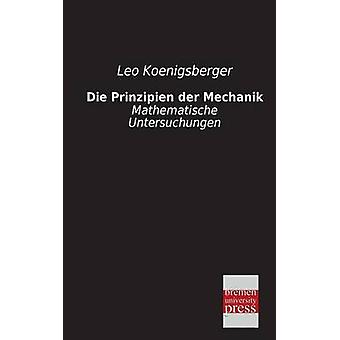 Die Prinzipien Der Mechanik by Koenigsberger & Leo