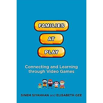 Families at Play - Connecting and Learning through Video Games by Sine