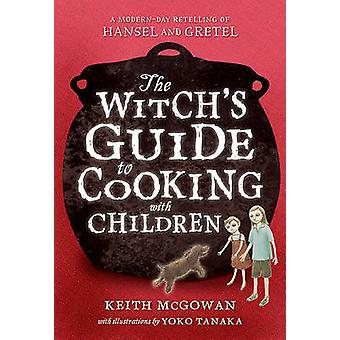 The Witch's Guide to Cooking with Children by Keith McGowan - Yoko Ta