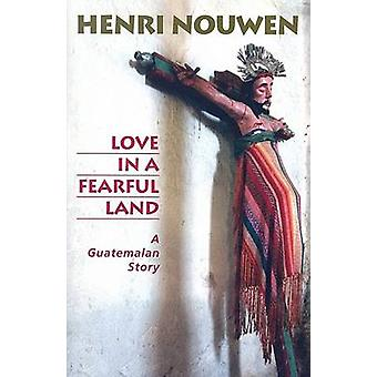 Love in a Fearful Land - A Guatemalan Story by Henri J. M. Nouwen - Pe