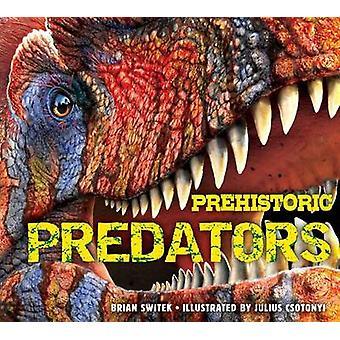 Prehistoric Predators by Brian Switek - Julius Csotonyi - 97816043355
