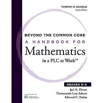Beyond the Common Core - A Handbook for Mathematics in a Plc at Work -