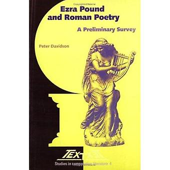Ezra Pound and Roman Poetry - A Preliminary Survey by Peter Davidson -