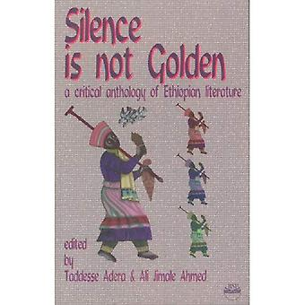 Silence Is Not Golden: A Critical Anthology of Ethiopian Literature