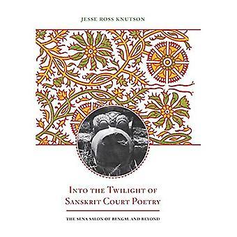 I tusmørke af Sanskrit retten poesi: Sena Salon i Bengalen og længere (Sydasien på tværs af discipliner)