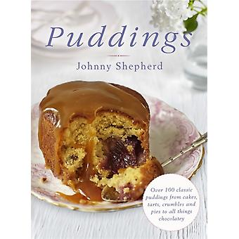 Puddings: Over 100 Classic Puddings from Cakes Tarts Crumbles and Pies to all Things Chocolatey (Hardcover) by Shepherd Johnny