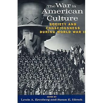 The War in American Culture - Society and Consciousness During World W
