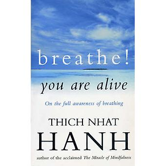 Breathe! You Are Alive - Sutra on the Full Awareness of Breathing by T