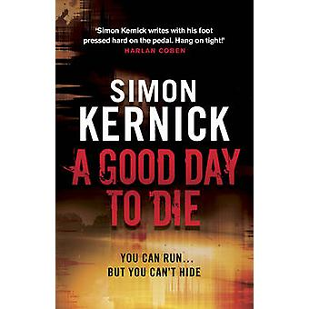 A Good Day to Die by Simon Kernick - 9780552164313 Book