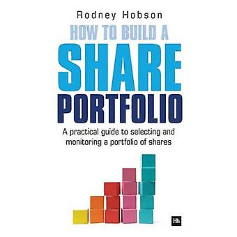 How to Build a Share Portfolio - A Practical Guide to Selecting and Mo