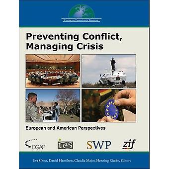 Preventing Conflict - Managing Crisis - European and American Perspect