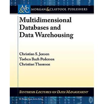 Multidimensional Databases and Data Warehousing by Christian S. Jense