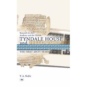 Tyndale House and Fellowship - The First Sixty Years by Thomas A. Nobl