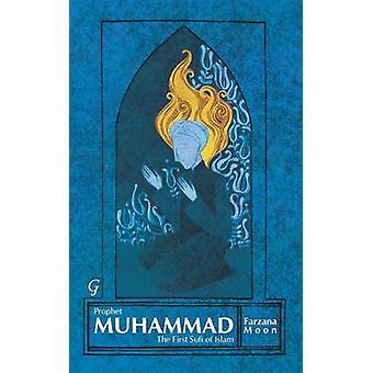 Prophet Muhammad - The First Sufi of Islam by Farzana Moon - 978185964