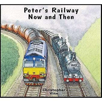Peter's Railway Now and Then by Christopher G. C. Vine - 978190889700