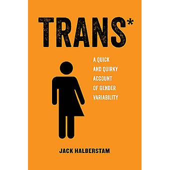 Trans - A Quick and Quirky Account of Gender Variability by Jack Halbe
