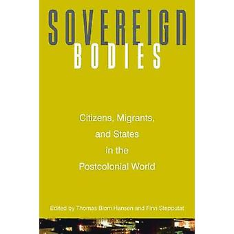Sovereign Bodies - Citizens - Migrants and States in the Postcolonial
