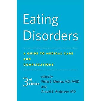 Eating Disorders - A Guide to Medical Care and Complications by Philip