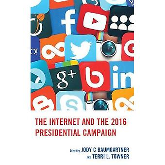 The Internet and the 2016 Presidential Campaign by The Internet and t