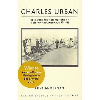 Charles Urban - Pioneering the Non-Fiction Film in Britain and America