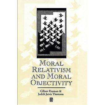 Moral Relativism and Moral Objectivity (Great Debates in Philosophy)