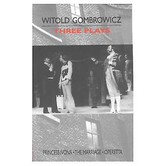 Three Plays:  Princess Ivona ,  The Marriage  and  Operetta