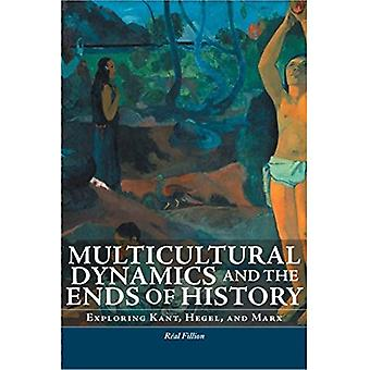 Multicultural Dynamics and the Ends of History: Exploring Kant, Hegel, and Marx (Philosophica (Unnumbered))