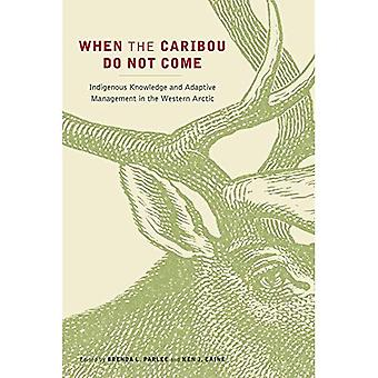 When the Caribou Do Not Come: Indigenous Knowledge and Adaptive Management in the Western Arctic