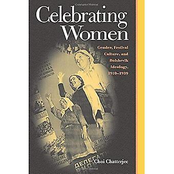 Celebrating Women: Gender, Festival Culture, and Bolshevik Ideology, 1910-1939