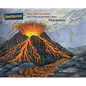 How Hot Is Lava?: And Other Questions about Volcanoes (Good Question! series)