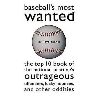 Baseball's Most Wanted?: The Top 10 Book of the National Pastime's Outrageous Offenders, Lucky Bounces, and Other Oddities