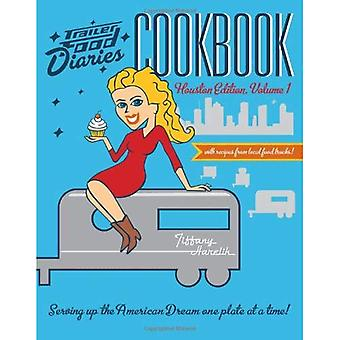 Trailer Food Diaries Cookbook: Houston Edition, Volume 1 (American Palate)
