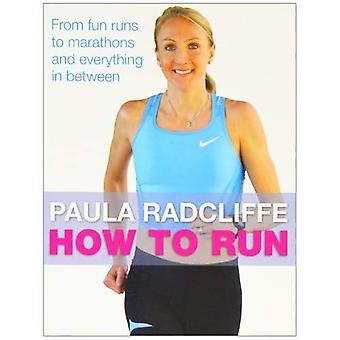 How to Run: de Fun s'exécute aux Marathons et tout entre les deux