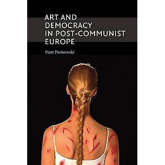 Arte e democrazia in Europa postcomunista di Piotr Piotrowski