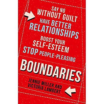 Boundaries: Say No Without Guilt, Have Better Relationships, Boost Your Self-Esteem, Stop People-Pleasing