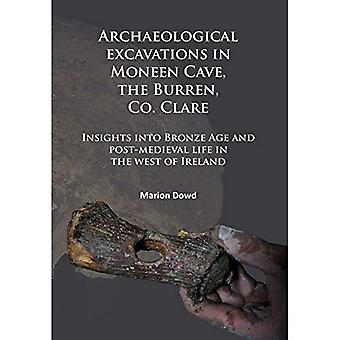 Archaeological excavations in Moneen Cave, the Burren, Co. Clare: Insights� into Bronze Age and post-medieval life in the west of Ireland
