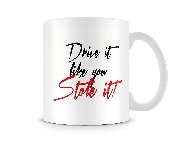Drive It Like You Stole It Printed Mug
