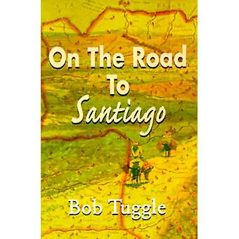 On the Road to Santiago by Tuggle & Bob
