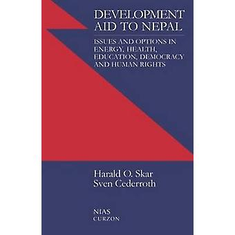 Development Aid to Nepal Issues and Options in Energy Health Education Democracy and Human Rights by Skarr & Harald O.