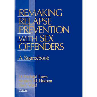 Remaking Relapse Prevention with Sex Offenders A Sourcebook by Laws & D. Richard