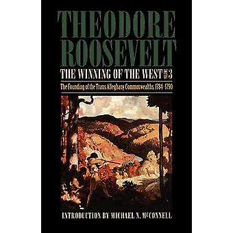 The Winning of the West Volume 3 The Founding of the TransAlleghany Commonwealths 17841790 by Roosevelt & Theodore