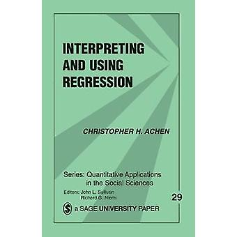 Interpreting and Using Regression by Achen & Christopher H.