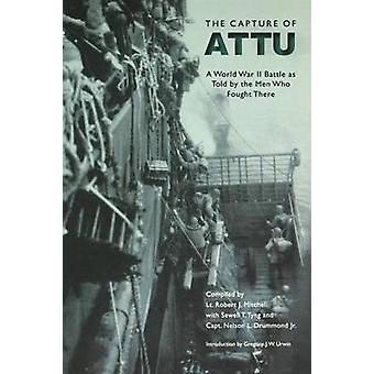 The Capture of Attu A World War II Battle as Told by the Men Who Fought There by Drummond & Nelson London