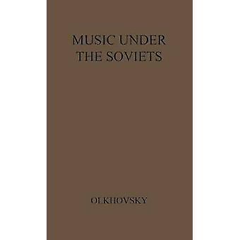 Music Under the Soviets The Agony of an Art by Olkhovsky & Andrey Vasilyevich