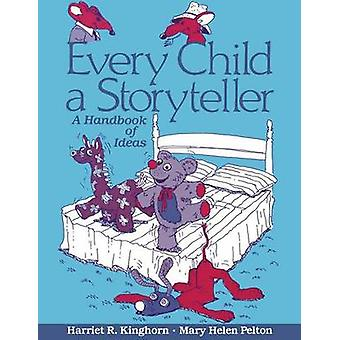 Every Child a Storyteller A Handbook of Ideas by Kinghorn & Harriet R