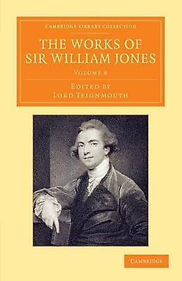 The Works of Sir William Jones  Volume 8 by Jones & William & Jr.